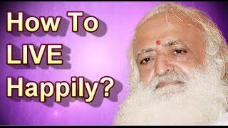How To Live Happily   Sant Shri Asaram ji Bapu
