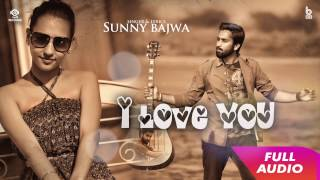 Sunny Bajwa | I Love You (Full Audio) | Gurpreet Singh | Latest Punjabi Songs 2017 | Mp4 Records