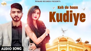 Keh De Haan Kudiye   New Punjabi Songs 2021(Full Song)   Punjabi Songs   Latest Punjabi Song 2021