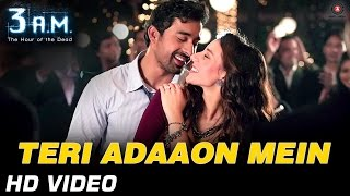 Teri Adaaon Mein Official Video I 3.A.M I