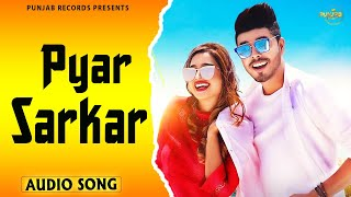 Pyar Sarkar | New Punjabi Song 2021 | Latest Punjabi Songs | Hits Punjabi Songs 2021