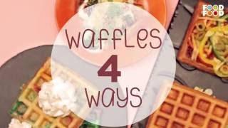 Waffles 4 Ways | Quick & Easy Recipes