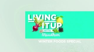 Winter Foods Special | Living it up with Maadhuri | Sanjeev Kapoor Khazana