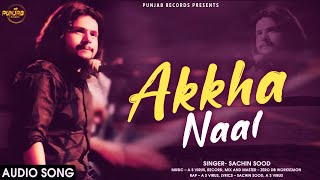 AKKHA NAAL | New Punjabi Song 2021 | Latest Song |  SACHIN SOOD | Punjabi Song | Punjabi Records