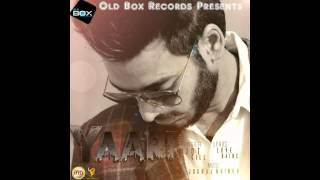 Yaari | Jot Gill | Ft.JayR & Love Bains | Full Official Music Audio 2014 | Old Box Records
