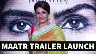 Maatr   Trailer Launch   Raveena Tandon's Comeback