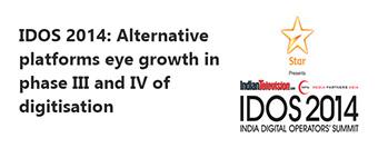 IDOS 2014: Alternative platforms eye growth in phase III and IV of digitisation
